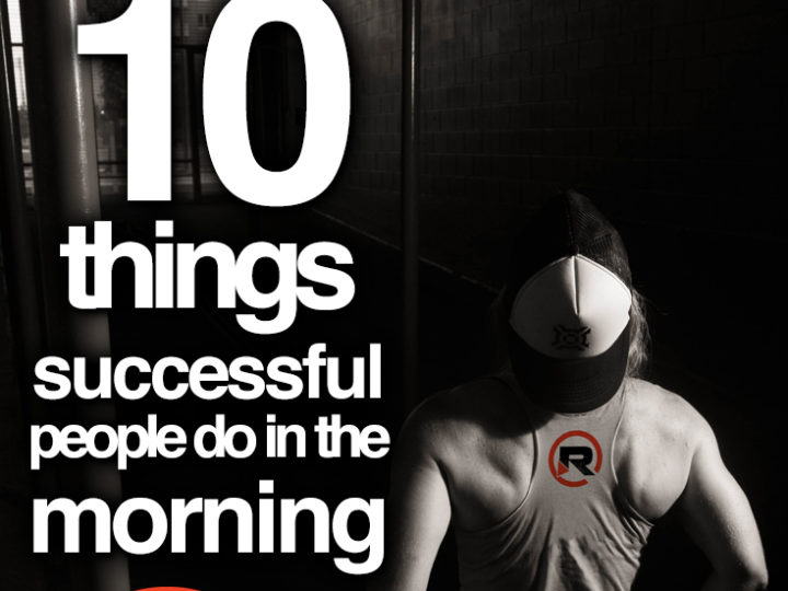 10 Things Successful People Do In The Morning