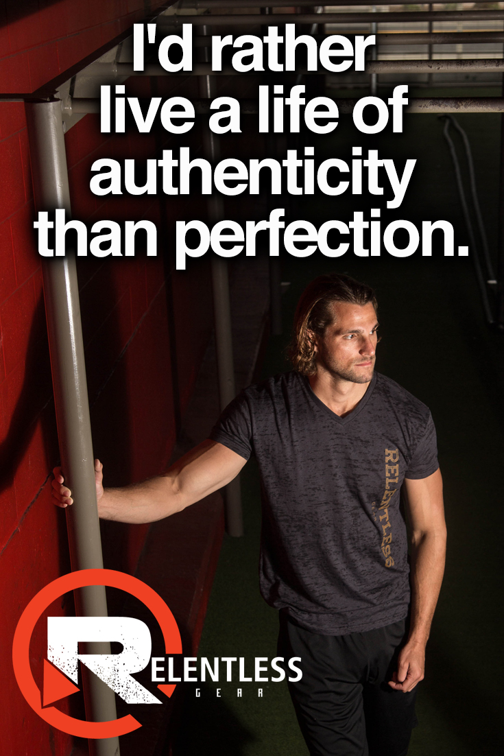 I'd rather live a life of authenticity than perfection.