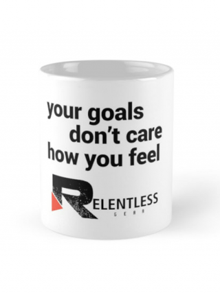 Your Goals Don't Care How You Feel Coffee Mug Front